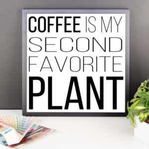 """""""Coffee Is My Second Favorite Plant"""" Framed Poster"""